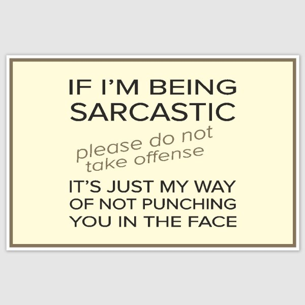 I am being sarcastic Funny Poster (12 x 18 inch)