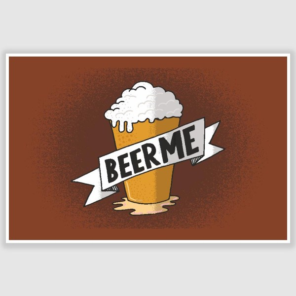 Beer Me Funny Poster (12 x 18 inch)