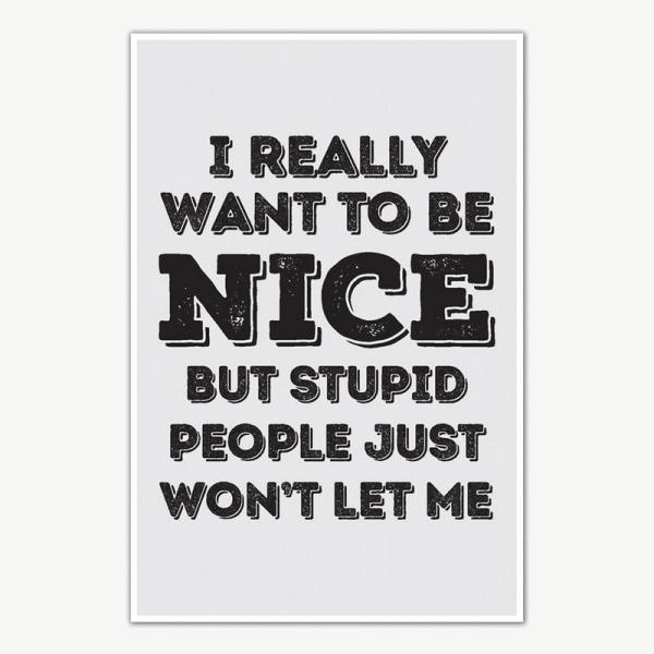 I Really Want To Be Nice Quote Poster Art   Funny Posters For Room