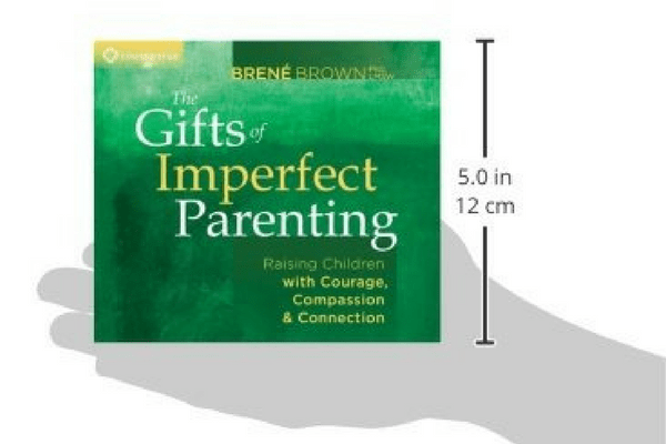 Gift of Imperfect Parenting Brene Brown