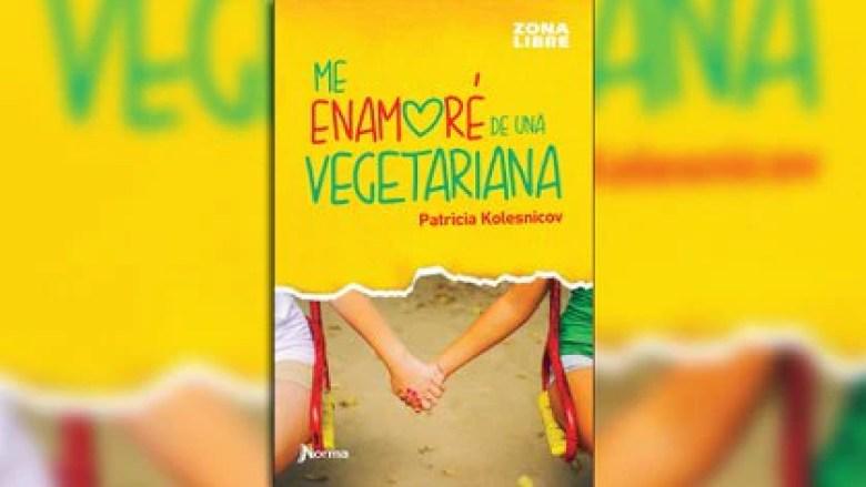 """Me enamoré de una vegetariana"", de Patricia Kolesnicov"