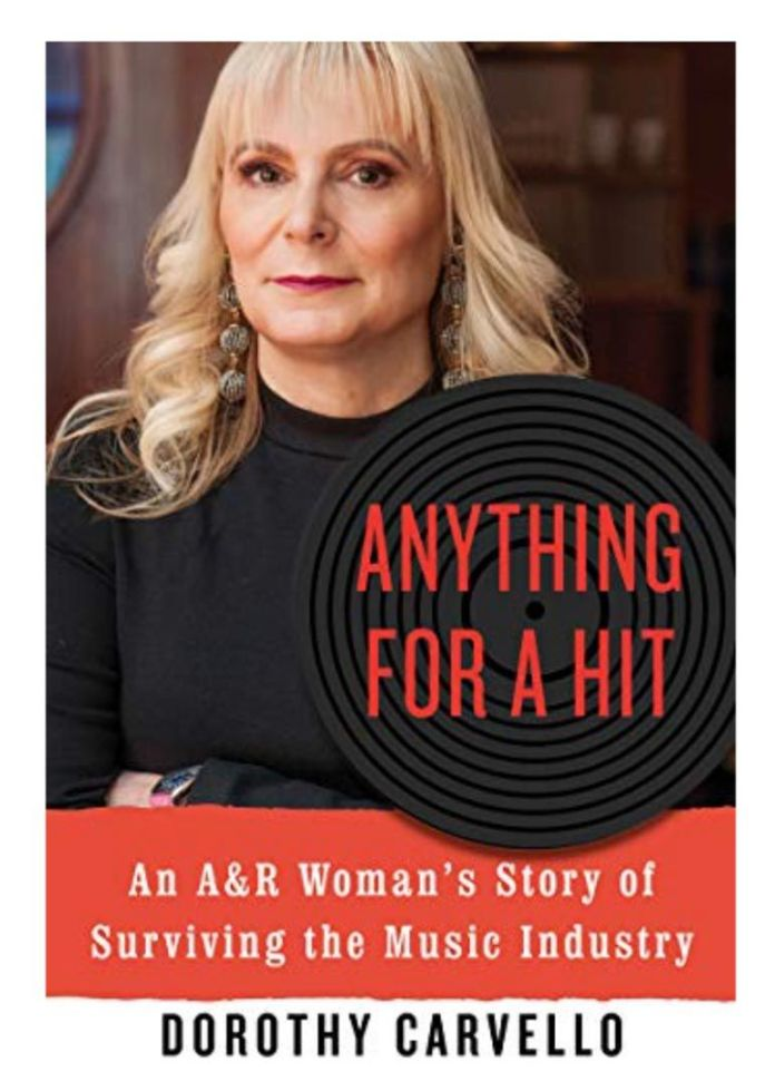 """Portada de """"Anything for a Hit: An A&R Woman's Story of Surviving the Music Industry"""", el libro de Dorothy Carvello"""