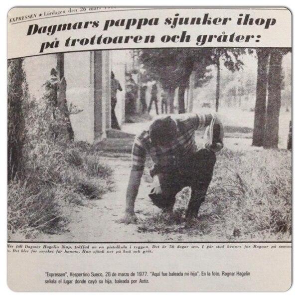 Ragnar Hagelin el el diario sueco Expresen, el 26 marzo 1977, en el lugar donde se llevaron a Dagmar: Aquí fue baleada mi hija
