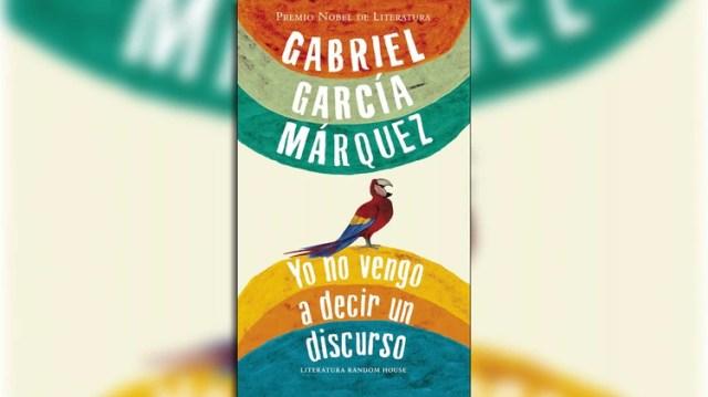 """""""Yo no vengo a decir un discurso"""", de Gabriel García Márquez"""