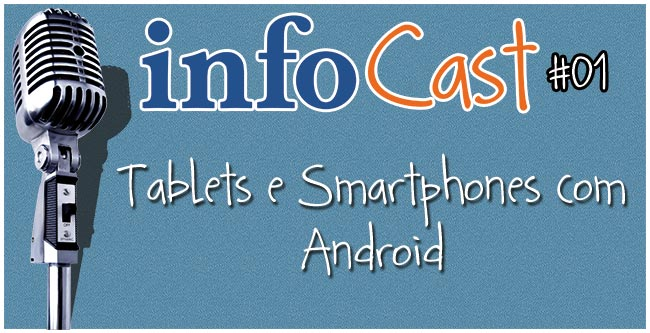 InfoCast 01 – Tablets e Smartphones com Android