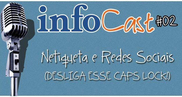 InfoCast 02 – Netiqueta e Redes Sociais