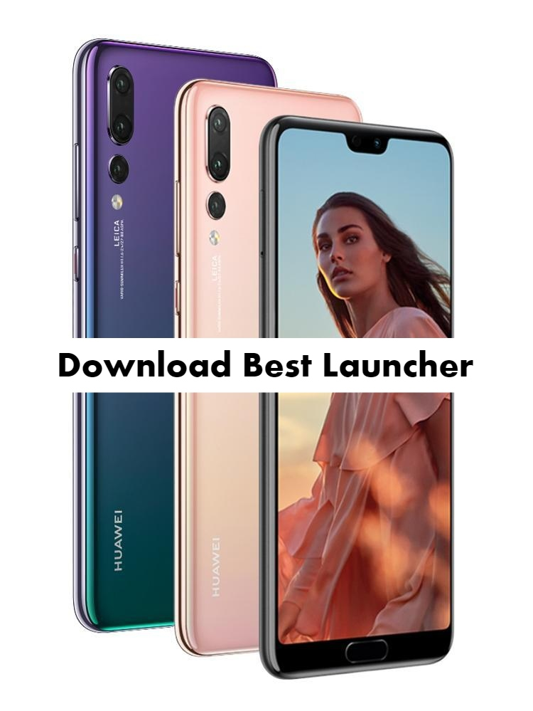 Download the Best Launcher for Huawei P20 Pro - infofuge