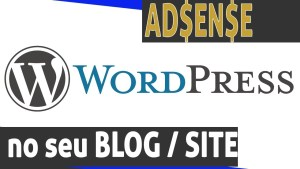 Como colocar Adsense no WordPress – Blog ou site