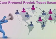 7 Cara Promosi Produk Agar Tepat Sasaran