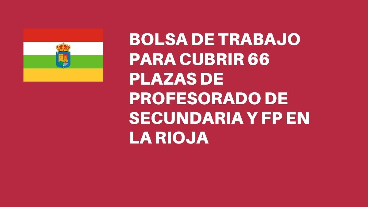 Convocatoria extraordinaria para cubrir 66 plazas de Secundaria (Matemáticas, Inglés y Economía) y de PTFP (Sistemas y App Informáticas y Operaciones y Equipos de Producción Agraria) en La Rioja