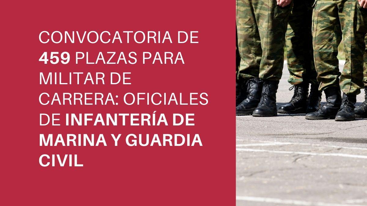 Convocatoria de 459 plazas en centros docentes militares de formación, como militar de carrera en las Escalas de Oficiales de Infantería de Marina y Guardia Civil