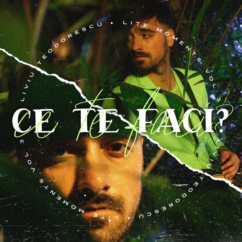 "Liviu Teodorescu lanseaza a treia piesa din LiTE Moments vol. 3 – ""Ce te faci?"""