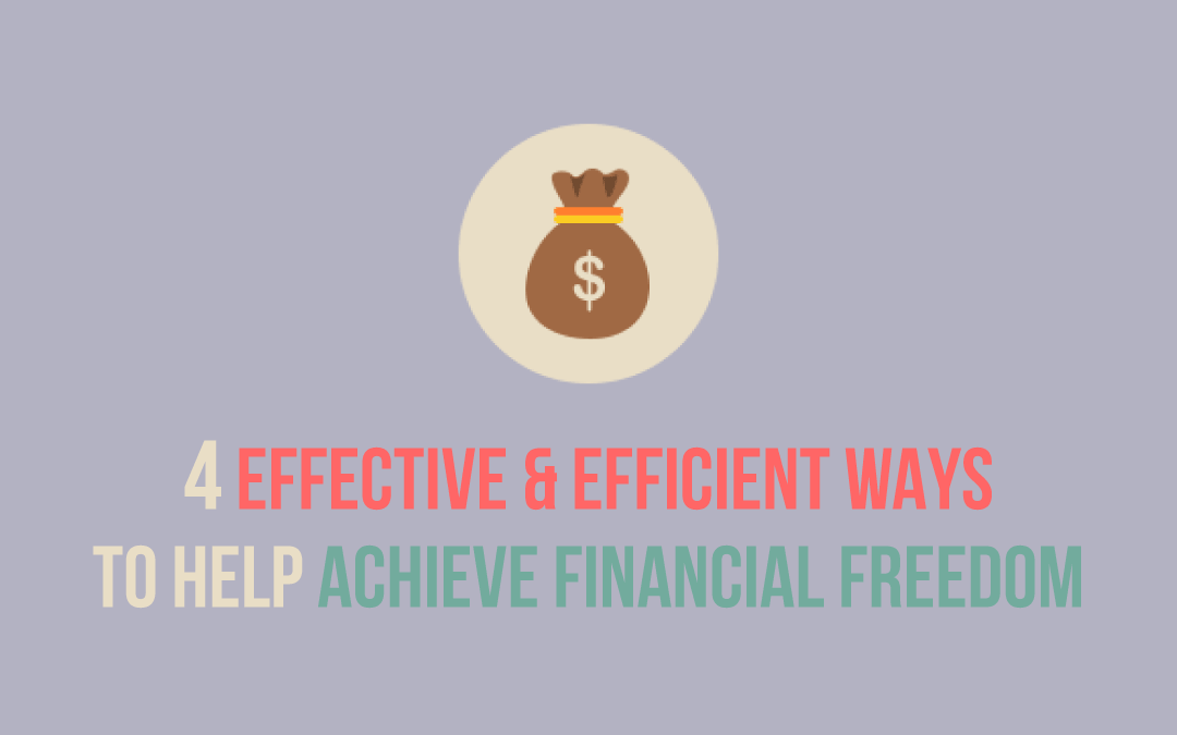 4 Effective and Efficient Ways to Help Achieve Financial Freedom
