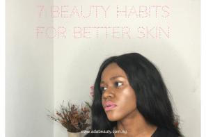 7 Beauty Habits for Better Skin