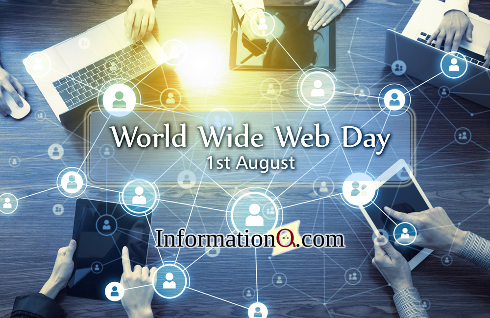 The World Wide Web Day is celebrated on 1st August, every year.