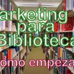 Marketing para Bibliotecas ¿Cómo empezar?