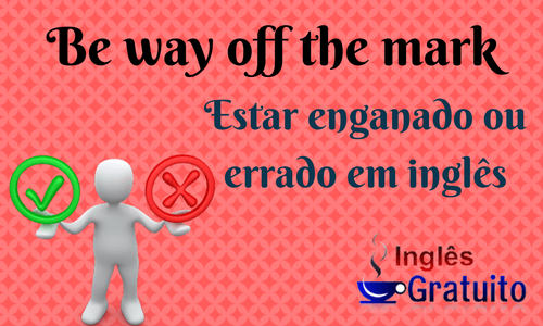 Be-way-off-the-mark, estar enganado em inglês