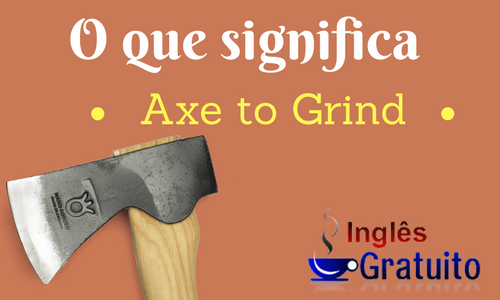 Expressão Axe to Grind