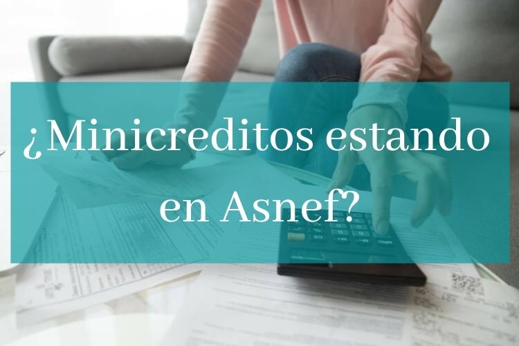 ¿Minicréditos con Asnef?  Te decimos cómo