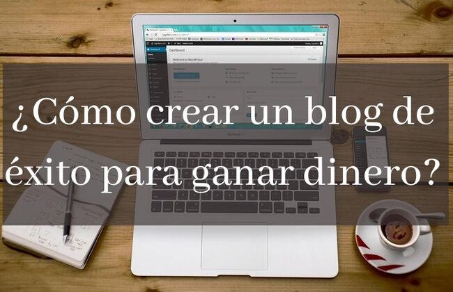 ¿Cómo crear un blog de éxito y ganar dinero con él?