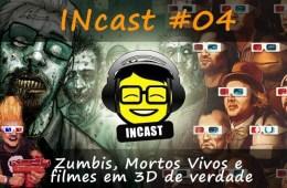 INCAST 04 - Zumbis, Mortos Vivos e filmes em 3D de verdade