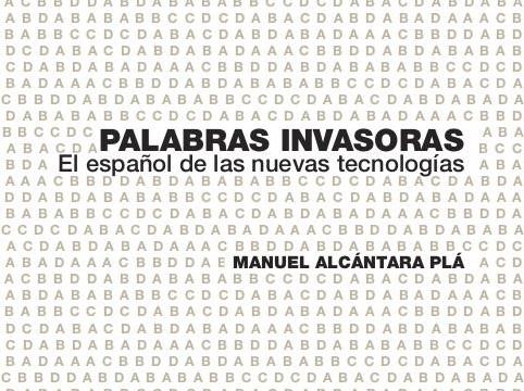 Palabras Invasoras. El español de las nuevas tecnologías.