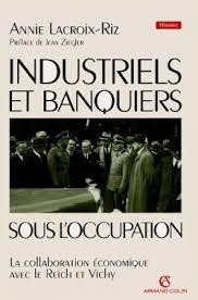 Industriels et banquiers sous l'occupation - A Lacroix Riz