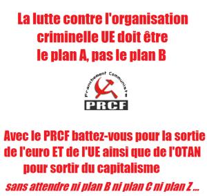 Plan A , Plan B … : Pour s'en sortir, il faut sortir de l'UE et de l'Euro !