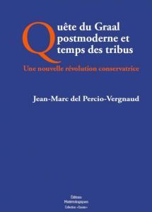 Livre : Quête du Graal postmoderne et temps des tribus, une nouvelle révolution conservatrice – par Jean-Marc del Percio-Vergnaud
