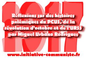 Réflexions sur des histoires polémiques du PCUS, de la révolution d'octobre et de l'URSS – Miguel Urbano Rodrigues