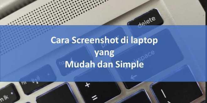 Cara Screenshot di laptop yang Mudah dan Simple