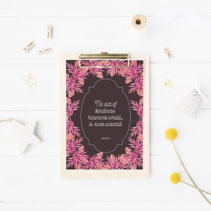 """""""No act of kindness,however small,is ever wasted""""-Aesop . This free kindness printable will make your heart happy and home bright. - Inkstruck Studio"""