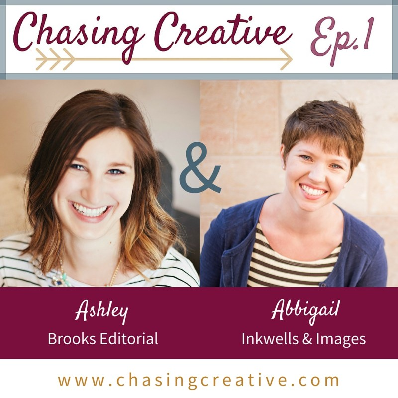 The Chasing Creative Podcast with Ashley Brooks & Abbigail Kriebs // www.ChasingCreative.com