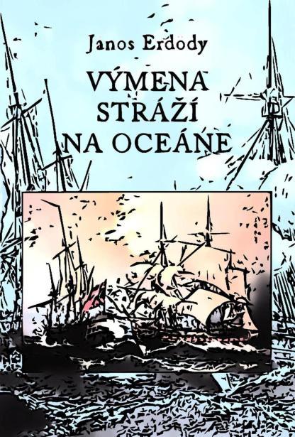 Obálka knihy Výmena stráží na oceáne od autora: János Erdödy