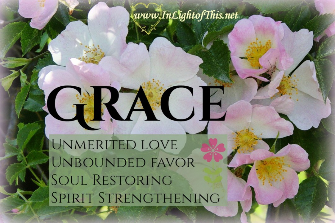 Grace - unmerited love and unbounded favor