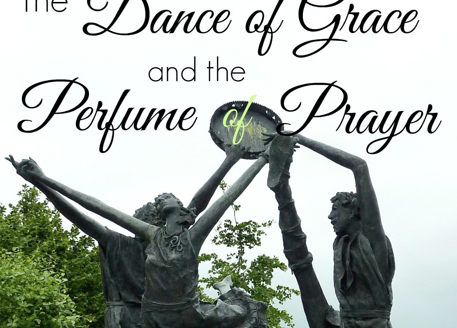 The Dance of Grace and Perfume of Prayer