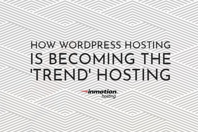 WordPress Hosting Becoming The Trend | InMotion Hosting