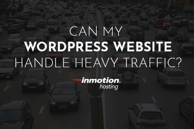 Can My WordPress Website Handle Heavy Traffic? | InMotion Hosting