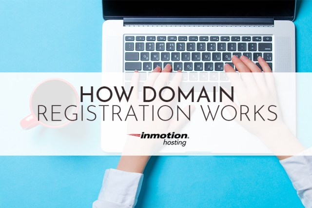 How domain registration works | InMotion Hosting