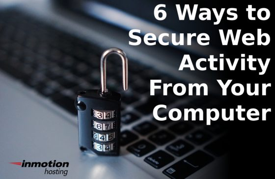 6 Ways to Secure Your Web Activity From Your Computer