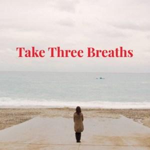 Take Three Breaths
