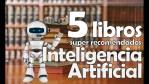 5 LIBROS RECOMENDADOS SOBRE INTELIGENCIA ARTIFICIAL PARA EL 2020