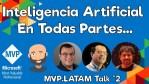 MVP.LATAM #2 - Inteligencia Artificial En Todas Partes...