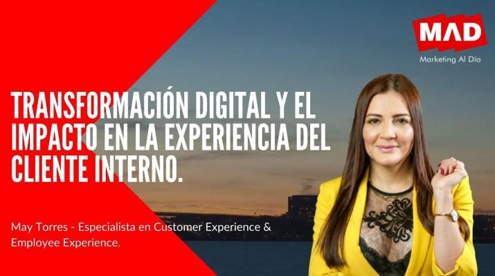 Trasformación Digital y el impacto en la Experiencia del Cliente Interno - May Torres | MAD.