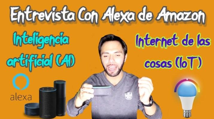 Alexa de Amazon NOS HABLA sobre Inteligencia artificial y El internet de las cosas (IoT)