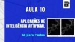 Inteligência Artificial para Todos - Aula 10 - Aplicações de Inteligência Artificial