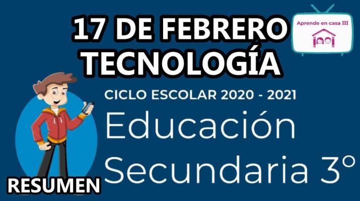 Aprende En Casa - Resumen - 3 Secundaria - Tecnología - 17 De Febrero