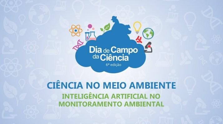Dia de Campo da Ciência 2020 - Inteligência Artificial no monitoramento ambiental