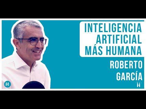 Inteligencia Artificial + Humana con  Roberto Garcia