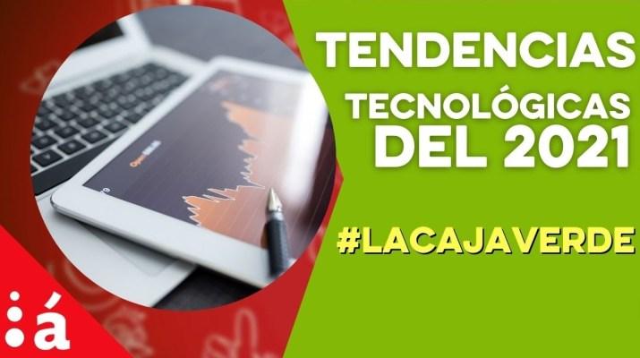 Tendencias tecnológicas del 2021 en  #LaCajaVerde